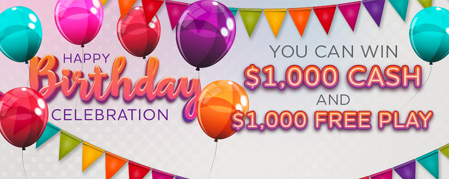 Happy Birthday Celebration - You Can Win $1,000 Cash & $1,000 Free Play!