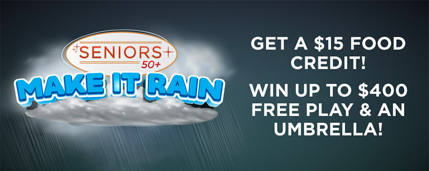 Seniors Make It Rain - Get a $15 Food Credit & Win up to $400 Free Play & An Umbrella!